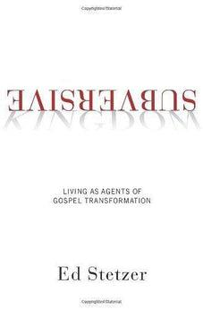 Subversive Kingdom: Living as Agents of Gospel Transformation 9781433673825