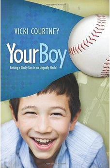 Your Boy: Raising a Godly Son in an Ungodly World 9781433676932