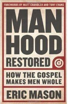 Manhood Restored: How the Gospel Makes Men Whole 9781433679940