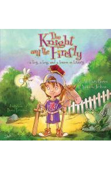 The Knight and the Firefly: A Boy, a Bug, and a Lesson in Bravery 9781433681196