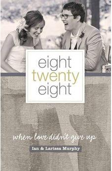 Eight Twenty Eight: When Love Didn't Give Up 9781433681820