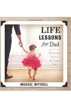Life Lessons for Dad: Tea Parties, Tutus and All Things Pink (Bible Promises) 9781433682773