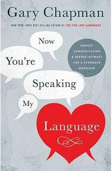 Now You're Speaking My Language: Honest Communication and Deeper Intimacy for a Stronger Marriage 9781433683015