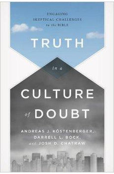 Truth in a Culture of Doubt: Engaging Skeptical Challenges to the Bible 9781433684043