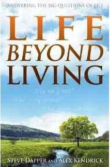 Life Beyond Living: Answering the Big Questions of Life 9781433684807