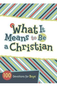 What It Means to Be a Christian: 100 Devotions for Boys 9781433685682