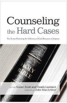 Counseling the Hard Cases: True Stories Illustrating the Sufficiency of God's Resources in Scripture 9781433685798
