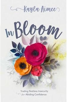 In Bloom: Trading Restless Insecurity for Abiding Confidence 9781433686115