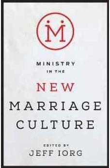 Ministry in the New Marriage Culture 9781433688324