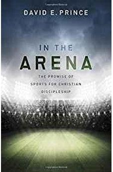 In the Arena: The Promise of Sports for Christian Discipleship 9781433690259