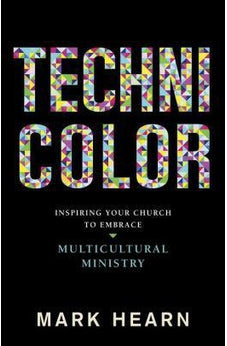 Technicolor: Inspiring Your Church to Embrace Multicultural Ministry 9781433691737