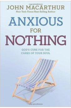 Anxious for Nothing: God's Cure for the Cares of Your Soul (John Macarthur Study) 9781434702975