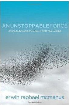 An Unstoppable Force: Daring to Become the Church God Had in Mind 9781434703217