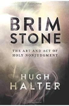 Brimstone: The Art and Act of Holy Nonjudgment 9781434706539