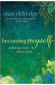 Becoming Myself: Embracing God's Dream of You 9781434708410