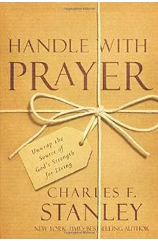 Handle with Prayer: Unwrap the Source of God's Strength for Living 9781434709448