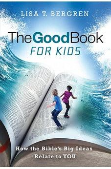 The Good Book for Kids: How the Bible's Big Ideas Relate to YOU 9781434710246