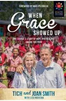 When Grace Showed Up: One Couple's Story of Hope and Healing among the Poor 9781434710314