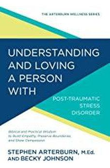 Understanding and Loving a Person with Post-traumatic Stress Disorder (The Arterburn Wellness Series) 9781434710574