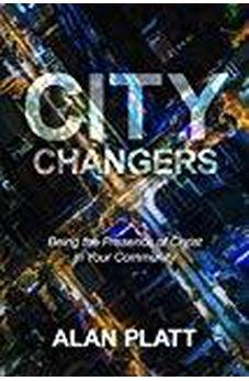 City Changers: Being the Presence of Christ in Your Community 9781434710949