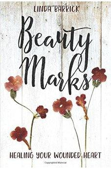 Beauty Marks: Healing Your Wounded Heart 9781434711021