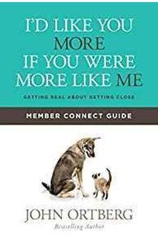 I'd Like You More if You Were More like Me Member Connect Guide: Getting Real about Getting Close 9781434711915