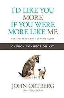I'd Like You More if You Were More like Me Church Connection Kit: Getting Real about Getting Close 9781434711946