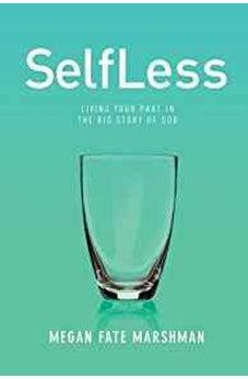 SelfLess: Living Your Part in the Big Story of God 9781434712301