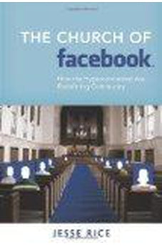 The Church of Facebook: How the Hyperconnected Are Redefining Community 9781434765345