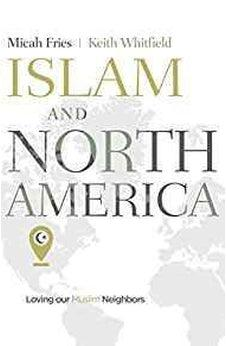 Islam and North America: Loving our Muslim Neighbors 9781462748419
