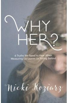Why Her?: 6 Truths We Need to Hear When Measuring Up Leaves Us Falling Behind 9781462750887