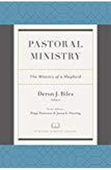 Pastoral Ministry: The Ministry of a Shepherd (A Treasury of Baptist Theology) 9781462751020