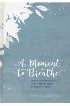 A Moment to Breathe: 365 Devotions that Meet You in Your Everyday Mess 9781462767069