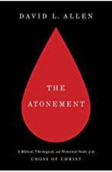 The Atonement: A Biblical, Theological, And Historical Study Of The Cross Of Christ 9781462767410