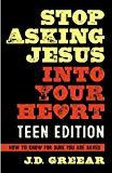Stop Asking Jesus Into Your Heart: The Teen Edition 9781462779215