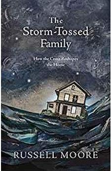 The Storm-Tossed Family: How the Cross Reshapes the Home 9781462794805