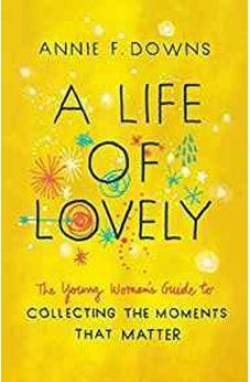 A Life of Lovely: The Young Woman's Guide to Collecting the Moments That Matter 9781462796618