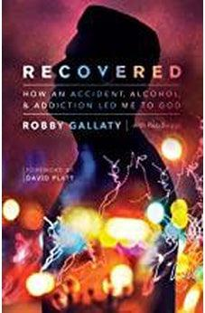 Recovered: How an Accident, Alcohol, and Addiction Led Me to God 9781535909839