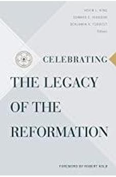 Celebrating the Legacy of the Reformation 9781535941273