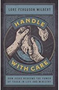 Handle with Care: How Jesus Redeems the Power of Touch in Life and Ministry 9781535962339