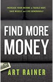 Find More Money: Increase Your Income to Tackle Debt, Save Wisely, and Live Generously 9781535971072