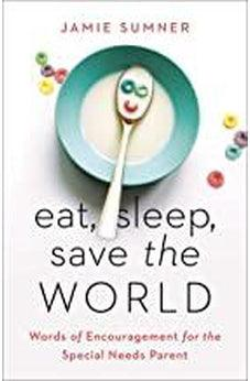 Eat, Sleep, Save the World: Words of Encouragement for the Special Needs Parent 9781535971096