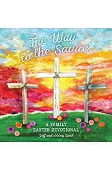 The Way to the Savior: A Family Easter Devotional 9781535994569