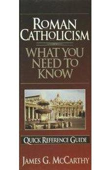 What You Need to Know About Roman Catholicism : Quick Reference Guide 9781565074293