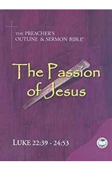 The Preacher's Outline & Sermon Bible: Luke Chapters 22:39-24:53 9781574072068