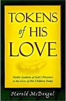 Tokens of His Love: Visible Symbols of God's Presence in the Lives of His Children Today 9781581580389