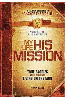 My Life, His Mission: A Six Week Challenge to Change the World 9781591454885