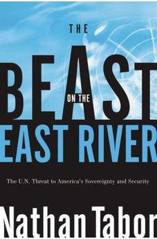 The Beast on the East River: The U. N. Threat to America's Sovereignty and Security 9781595550538
