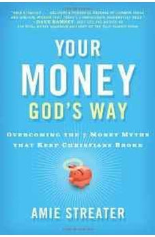 Your Money God's Way: Overcoming the 7 Money Myths that Keep Christians Broke 9781595552327