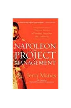 Napoleon on Project Management: Timeless Lessons in Planning, Execution, and Leadership 9781595552433